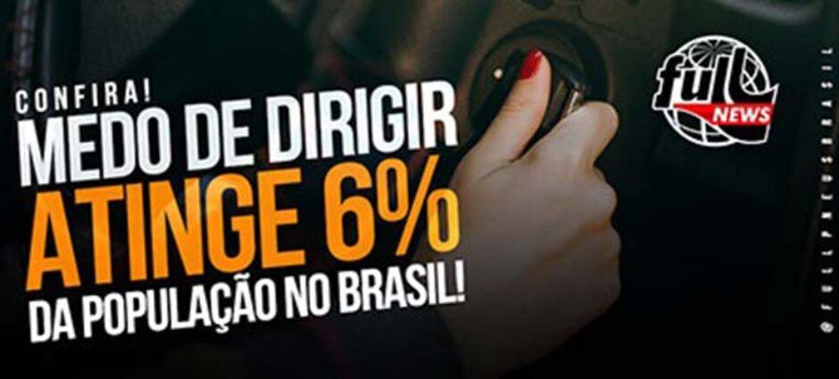 Medo de dirigir atinge 6% da população brasileira