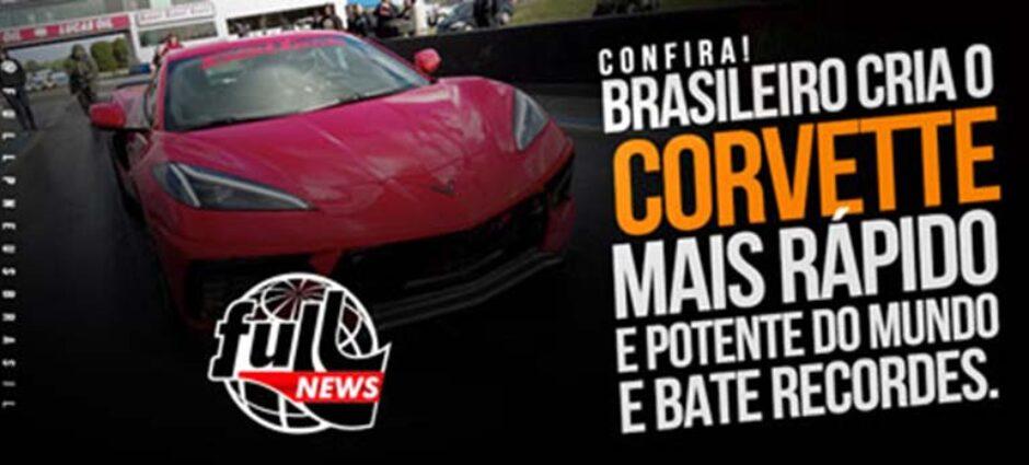 Brasileiro cria o Corvette mais rápido do Mundo